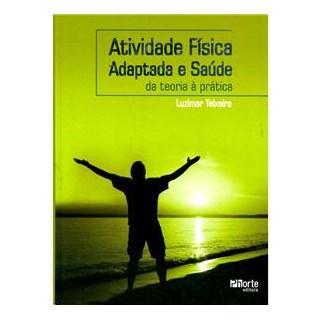Livro - Atividade Física Adaptada e Saúde - Da Teoria à Prática - Teixeira