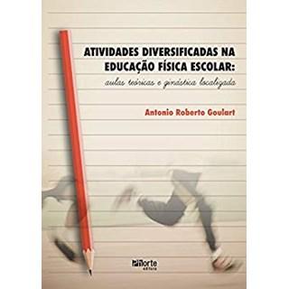 Livro - Atividades Diversificadas na Educação Física Escolar: Aulas Teóricas e Ginástica Localizada - Goulart