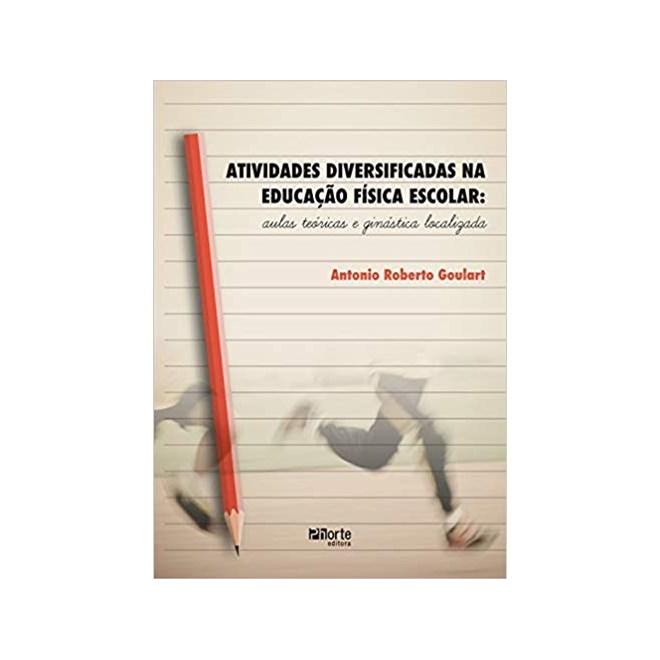 Livro - Atividades Diversificadas na Educação Física Escolar. Aulas Teóricas e Ginástica Localizada - Goulart