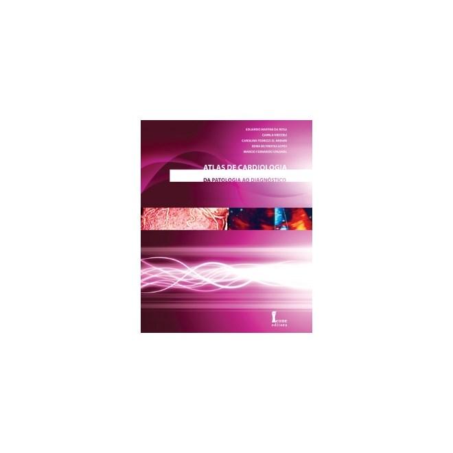 Livro - Atlas de Cardiologia - Da Patologia ao Diagnóstico - Rosa