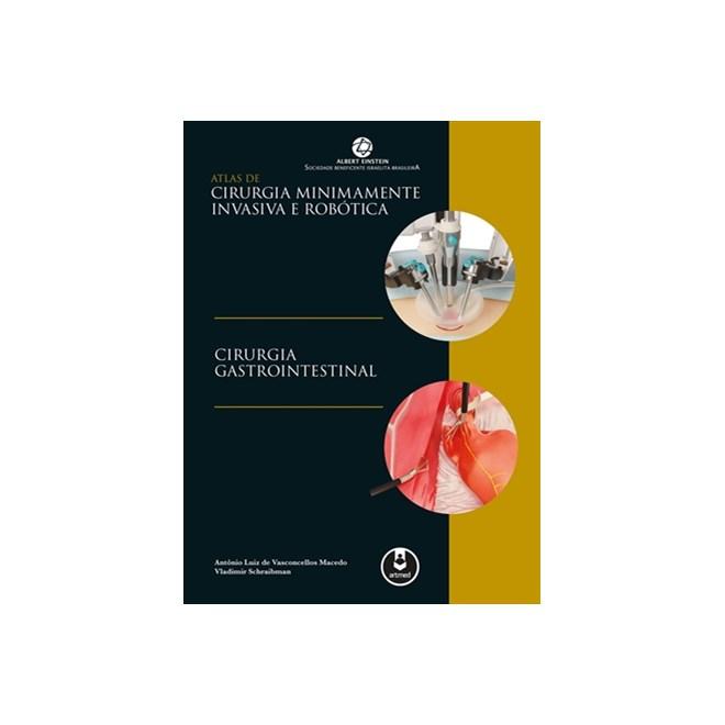 Livro - Atlas de Cirurgia Minimamente Invasiva e Robótica - Cirurgia Gatrointestinal - Macedo