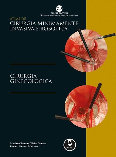 Livro - Atlas de Cirurgia Minimamente Invasiva e Robótica - Cirurgia Ginecológica - Gomes