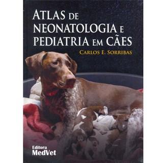 Livro - Atlas de Neonatologia e Pediatria em Cães - Sorribas