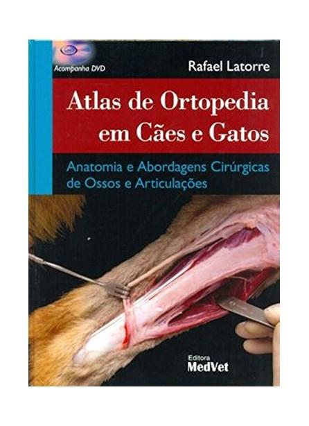 Livro - Atlas de Ortopedia em Cães e Gatos Anatomia e Abordagens Cirúrgicas de Ossos e Articulações - Latorre