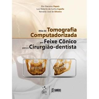Livro - Atlas de Tomografia Computadorizada por Feixe Cônico para o Cirurgião-Dentista - Papaiz