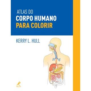 Livro - Atlas do Corpo Humano para Colorir - Hull