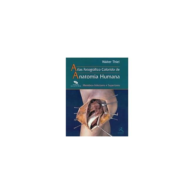 Livro - Atlas Fotográfico Colorido de Anatomia Humana - Membros Inferiores e Superiores- Tiel ***