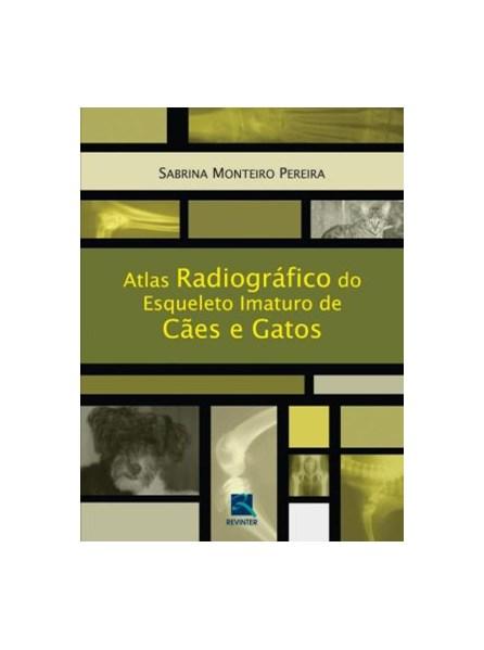 Livro - Atlas Radiográfico do Esqueleto Imaturo de Cães e Gatos - Pereira
