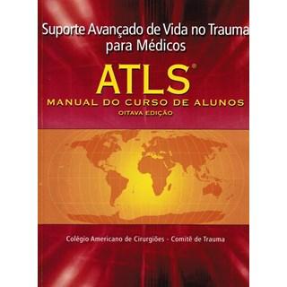 Livro - ATLS Manual do Curso de Alunos - Suporte Avançado de Vida no Trauma para Médicos CAC - Comitê do Trauma