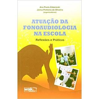 Livro - Atuação da Fonoaudiologia na Escola  - Reflexões e Práticas - Zaboroski
