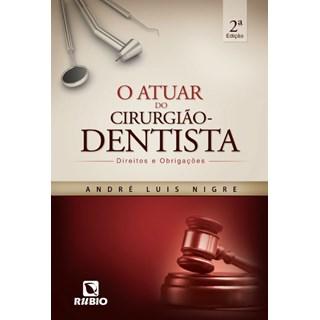 Livro - Atuar do Cirurgião-Dentista, O - Direitos e Obrigações - Nigre
