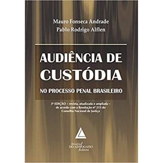 Livro - Audiência de Custódia no Processo Penal Brasileiro - Andrade