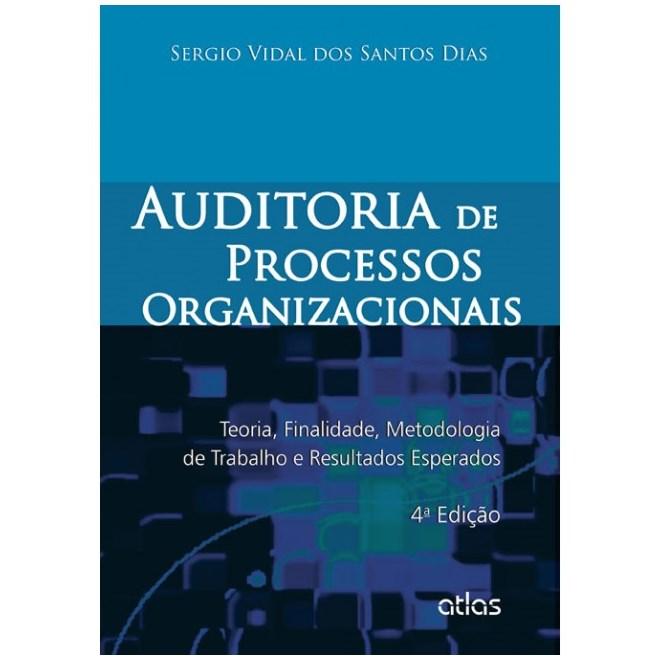Livro - Auditoria em Processos Organizacionais: Teoria, Finalidade, Metodologia e Resultados - Santos Dias