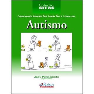 Livro - Autismo: Conhecimento Essenciais Para Atender Bem a Criança com Autismo - Perissinoto