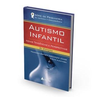 Livro - Autismo Infantil - Novas Tendências e Perspectivas - Assumpção Júnior