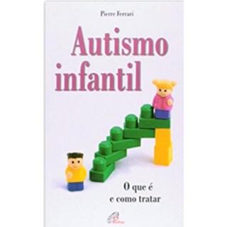 Livro - Autismo Infantil - O que é e Como Tratar - Ferrari