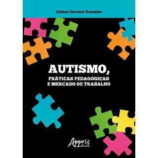 Livro -  Autismo, Práticas Pedagógicas e Mercado de Trabalho - Gonçales