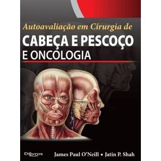 Livro - Autoavaliação em Cirurgia de Cabeça e Pescoço e Oncologia - O`Neill