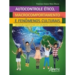 Livro - Autocontrole Ético, Macrocomportamento e Fenômenos Culturais - Moura - Appris