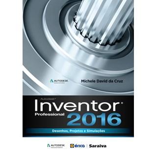 Livro - Autodesk Inventor Professional 2016 - Desenhos, Projetos e Simulações - Cruz
