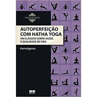 Livro - Autoperfeição com Hatha Yoga - Um clássico sobre saúde e qualidade de vida - Hermógenes
