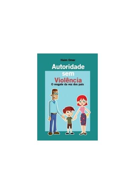 Livro - Autoridade Sem Violência - O Resgate da Voz dos Pais - Omer