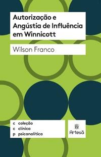 Livro Autorizacao e Angustia de Influencia em Winnicott Franco A