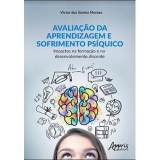 Livro -  Avaliação da Aprendizagem e Sofrimento Psíquico: Impactos na Formação e no Desenvolvimento Discente  - Moraes