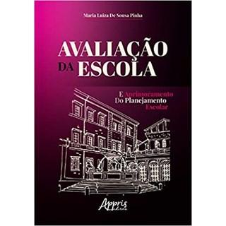 Livro - Avaliação da Escola e Aprimoramento do Planejamento Escolar - Pinha - Appris