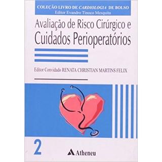 Livro - Avaliação De Risco Cirúrgico E Cuidados Perioperatórios - Felix