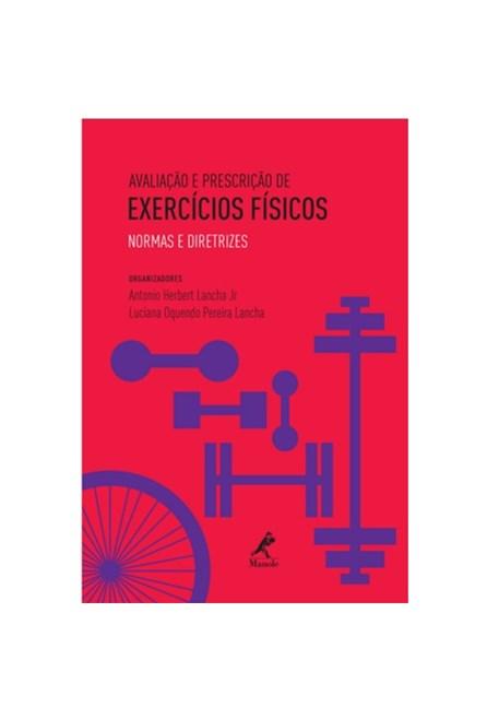 Livro - Avaliação e Prescrição de Exercícios Físicos - Normas e Diretrizes - Lancha Jr.