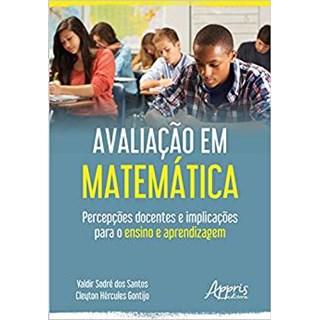 Livro -Avaliação em Matemática: Percepções Docentes e Implicações Para o Ensino e Aprendizagem -Gontijo / Santos