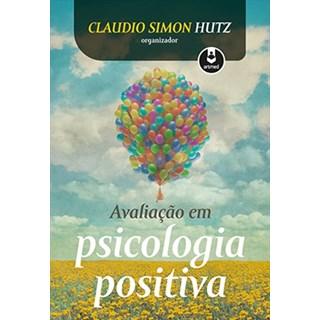Livro - Avaliação em Psicologia Positiva - Hutz