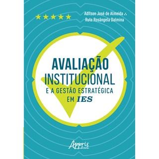 Livro Avaliação Institucional e a Gestão Estratégica em IES - Almeida - Appris