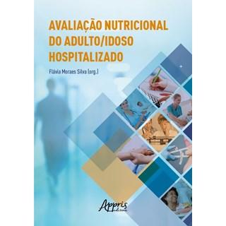 Livro Avaliação Nutricional do Adulto/Idoso Hospitalizado - Silva - Appris
