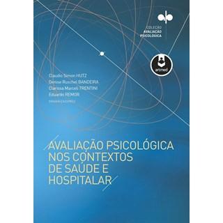 Livro - Avaliação Psicológica nos Contextos de Saúde e Hospitalar - Hutz