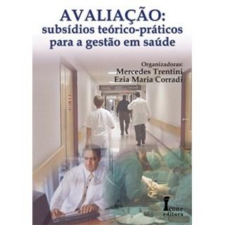 Livro - Avaliação: subsídios, teórico-práticos para a gestão em saúde - Ezia Corradi