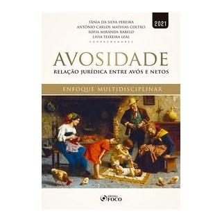 Livro - AVOSIDADE - RELAÇÃO JURÍDICA ENTRE AVÓS E NETOS - 1ª ED - 2021 - Oliveira 1º edição