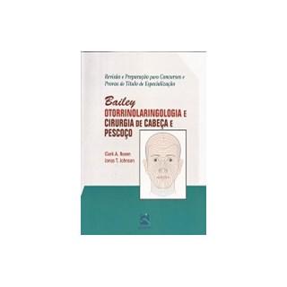 Livro - Bailey - Revisão e Preparação para Concursos e Provas de Título de Especialização - Otorrinolaringologia e Cirurgia de Cabeça e Pescoço