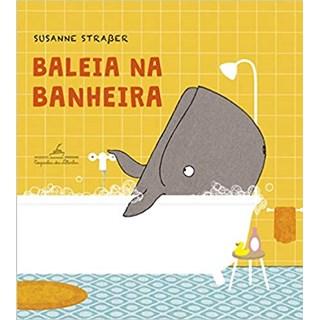 Livro - Baleia na Banheira - Straber - Companhia das Letrinhas - Pré-Venda