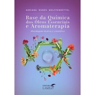 Livro - Base Química dos Óleos Essenciais e Aromaterapia - Wolffenbuttel