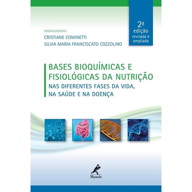 Livro - Bases Bioquímicas e Fisiológicas da Nutrição - Nas Diferentes Fases da Vida, na Saúde e na Doença - Cozzolino - Manole