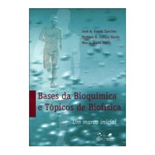 Livro - Bases da Bioquímica e Tópicos de Biofísica Um Marco Inicial - Sanches