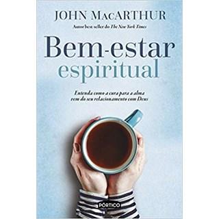 Livro - Bem-estar espiritual - Entenda como a cura para a alma vem do seu relacionamento com Deus  - MacArthur