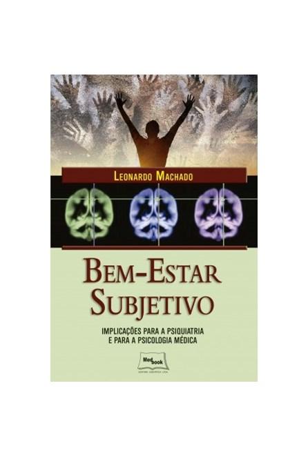 Livro - Bem Estar Subjetivo - Implicações para a Psiquiatria e para a Psicologia Médica - Machado