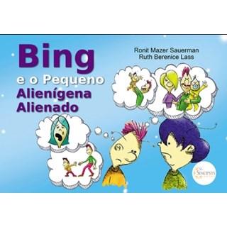 Livro - Bing o Pequeno Alienígena  Alienado - Sauerman