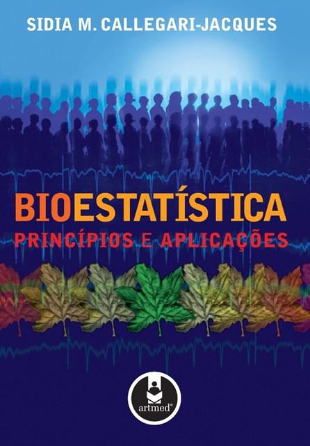 Livro - Bioestatística: Princípios e Aplicações - Callegari-Jacques