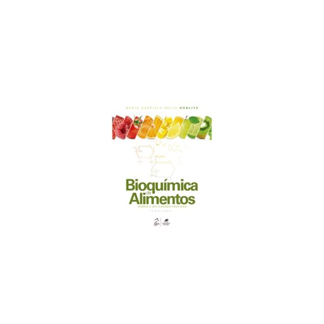 Livro - Bioquímica de Alimentos: Teoria e Aplicações Práticas - Koblitz
