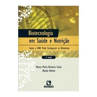 Livro - Biotecnologia em Saúde e Nutrição - Como o DNA pode Enriquecer os Alimentos - Costa JF