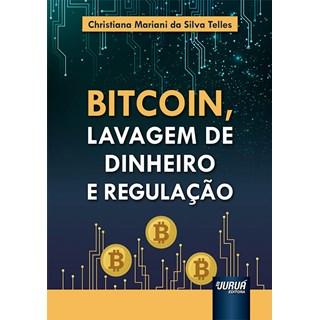 Livro Bitcoin, Lavagem de Dinheiro e Regulação - Telles - Juruá